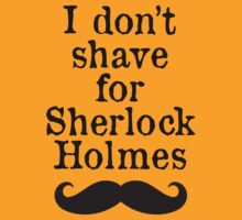 I don't shave for Sherlock Holmes. by maezors