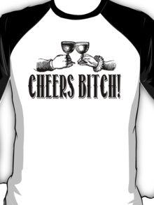 Cheers Bitch! T-Shirt