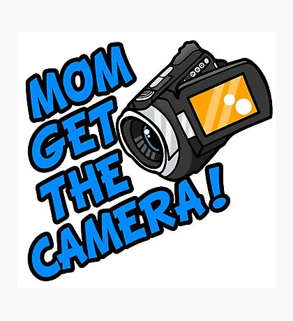 MOM GET THE CAMERA! Photographic Print
