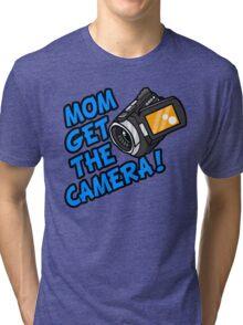 MOM GET THE CAMERA! Tri-blend T-Shirt