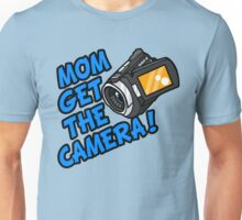 MOM GET THE CAMERA! Unisex T-Shirt