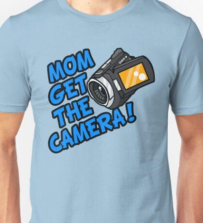 MOM GET THE CAMERA! Unisex T-Shirt