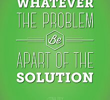 Be the Solution by AridDesigns