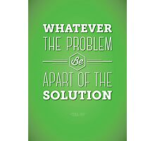 Be the Solution Photographic Print