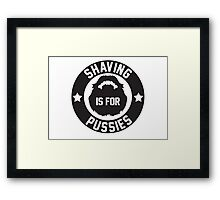 Shaving Is For Pussies Framed Print