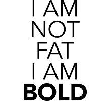 I am NOT fat, I am BOLD Photographic Print