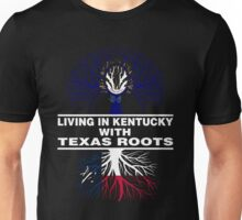 LIVING IN KENTUCKY WITH TEXAS ROOTS Unisex T-Shirt