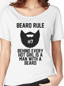 Beard RUle #7 Behind Every Hot Girl Is A Man With A Beard Women's Relaxed Fit T-Shirt