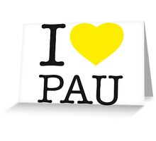 I ♥ PAU Greeting Card