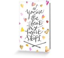 You are the beat my heart skips Greeting Card