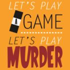 Let's Play A Game. Let's Play Murder. by KitsuneDesigns