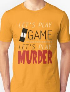 Let's Play A Game. Let's Play Murder. T-Shirt