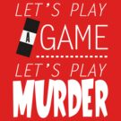 Let's Play A Game. Let's Play Murder (white) by KitsuneDesigns