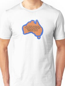 Pre 1788 the continent we call Australia Unisex T-Shirt