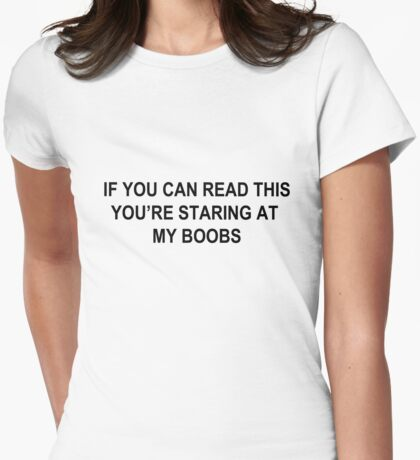 IF YOU CAN READ THIS YOU'RE STARING AT MY BOOBS Womens Fitted T-Shirt