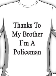 Thanks To My Brother I'm A Policeman T-Shirt