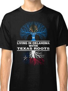 LIVING IN OKLAHOMA WITH TEXAS ROOTS Classic T-Shirt