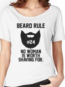 Beard Rule 24 - No Woman Is Worth Shaving For Women's Relaxed Fit T-Shirt