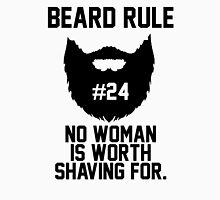Beard Rule 24 - No Woman Is Worth Shaving For Unisex T-Shirt