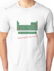 Remember my name walter w Unisex T-Shirt