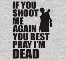 Daryl Dixon; If You Shoot Me Again You Best Pray Im Dead by J B