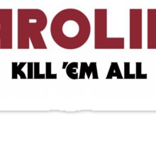 Carolina - Kill 'Em All (Garnet & Black Text) Sticker