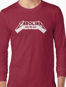 Carolina - Kill 'Em All (Garnet Text) Long Sleeve T-Shirt