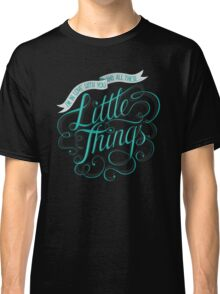 Little Things Classic T-Shirt