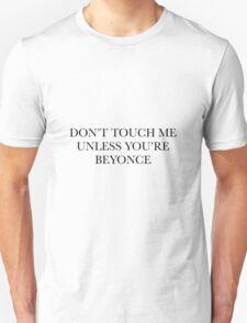 don't touch me unless you're beyonce T-Shirt