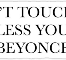 don't touch me unless you're beyonce Sticker