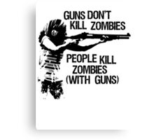 Guns don't kil zombies, People do! Canvas Print