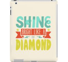 Shine Bright Like a Diamond iPad Case/Skin