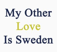 My Other Love Is Sweden  by supernova23
