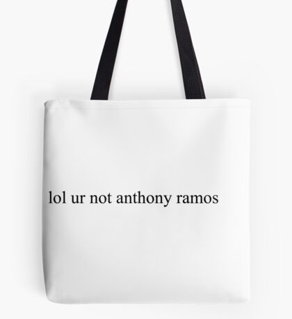 lol ur not anthony ramos Tote Bag