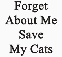 Forget About Me Save My Cats  by supernova23