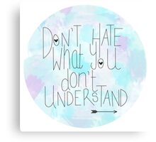 Don't Hate What You Don't Understand Canvas Print