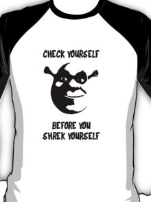 Check Yourself Before You Shrek Yourself (Black and White) T-Shirt