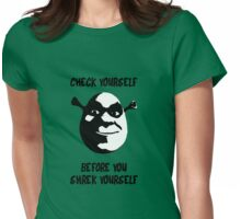 Check Yourself Before You Shrek Yourself (Black and White) Womens Fitted T-Shirt