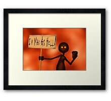 I'm Mad As Hell! Framed Print
