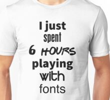 Playing with fonts Unisex T-Shirt