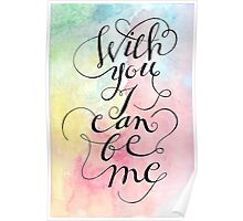 With you I can be me {black on watercolour) Poster