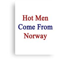 Hot Men Come From Norway  Canvas Print