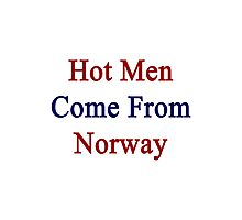 Hot Men Come From Norway  Photographic Print