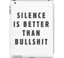 Silence is better than bullshit iPad Case/Skin