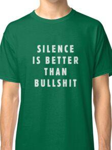 Silence is better than bullshit Classic T-Shirt