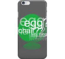 Egg? Chair? Sitty thing? ???????????? - Drunk Deductions iPhone Case/Skin