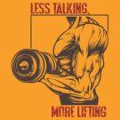 Less Talking, More Lifting... by vbahns