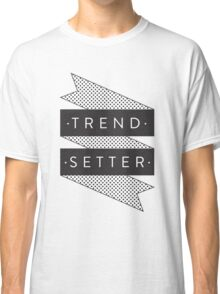 Trend Setter Classic T-Shirt