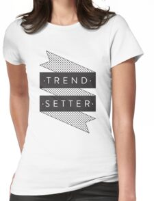 Trend Setter Womens Fitted T-Shirt