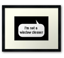 I'm not a window cleaner Framed Print